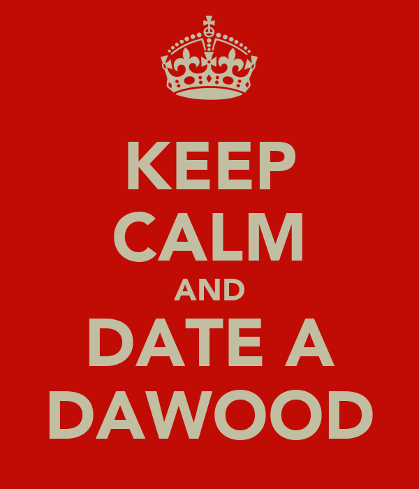 KEEP CALM AND DATE A DAWOOD