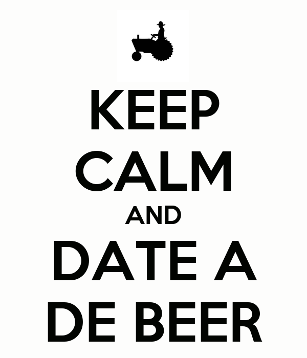 KEEP CALM AND DATE A DE BEER