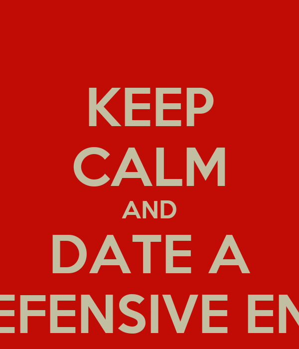 KEEP CALM AND DATE A DEFENSIVE END