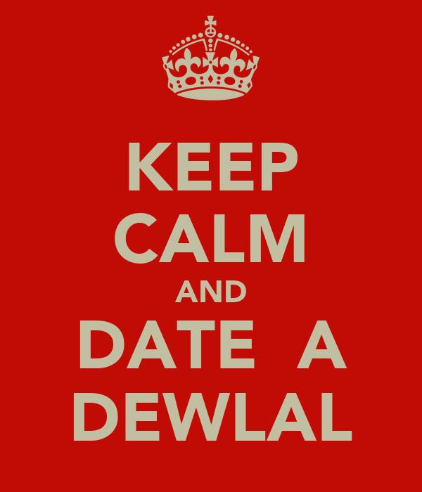 KEEP CALM AND DATE  A DEWLAL