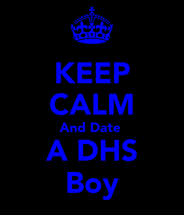 KEEP CALM And Date  A DHS Boy