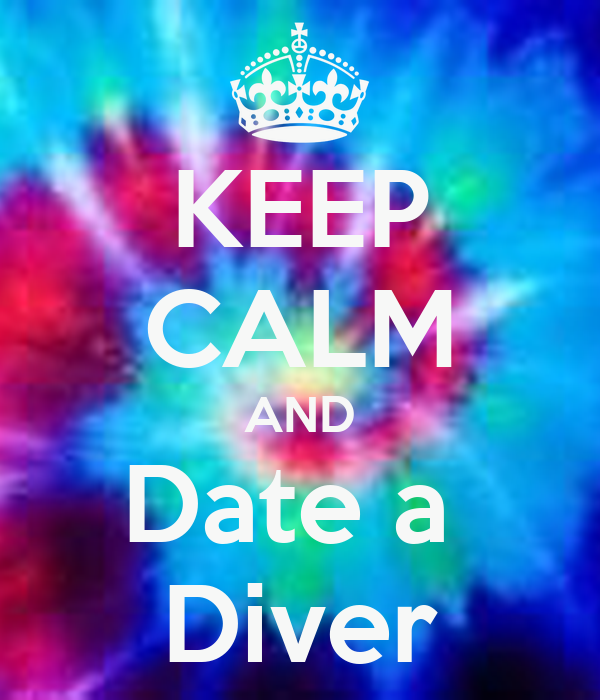 KEEP CALM AND Date a  Diver