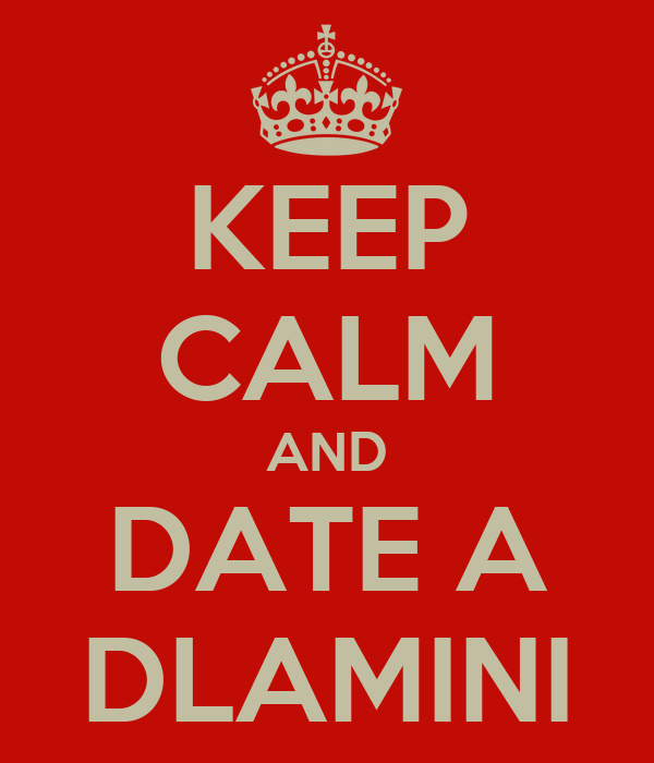 KEEP CALM AND DATE A DLAMINI