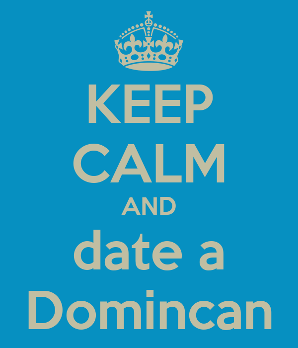 KEEP CALM AND date a Domincan
