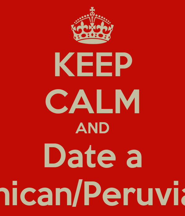 KEEP CALM AND Date a Dominican/Peruvian girl