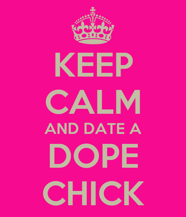 KEEP CALM AND DATE A DOPE CHICK