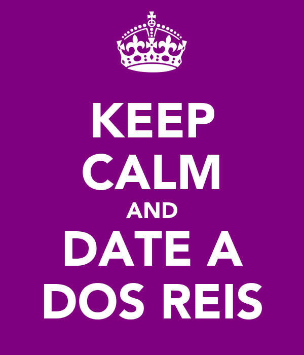 KEEP CALM AND DATE A DOS REIS