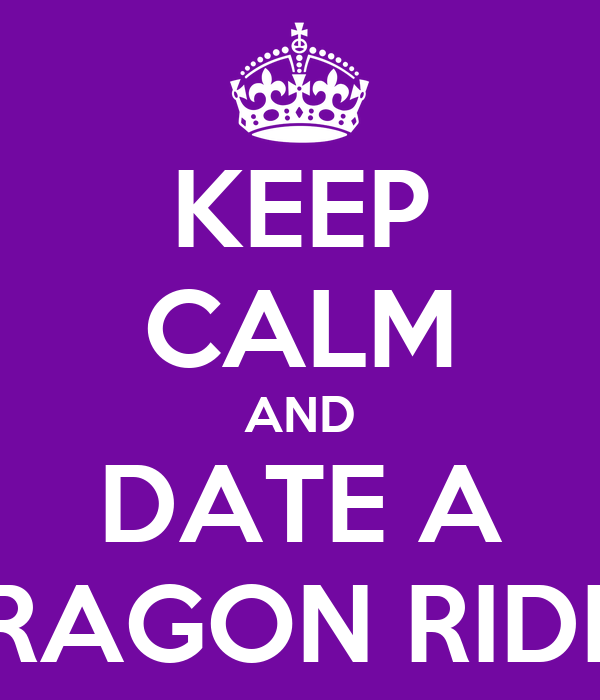 KEEP CALM AND DATE A DRAGON RIDER