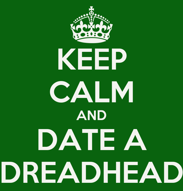 KEEP CALM AND DATE A ♥ DREADHEAD ♥