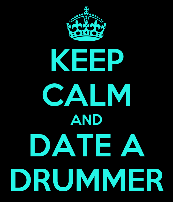 KEEP CALM AND DATE A DRUMMER
