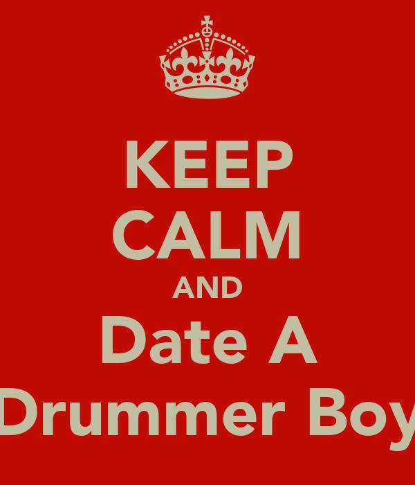 KEEP CALM AND Date A Drummer Boy