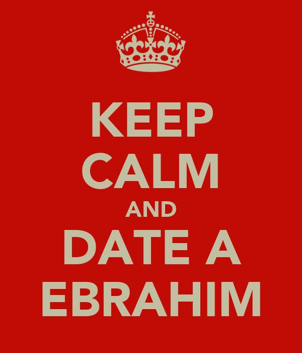 KEEP CALM AND DATE A EBRAHIM