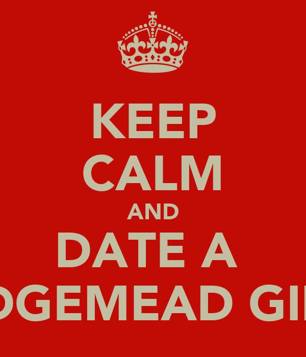 KEEP CALM AND DATE A  EDGEMEAD GIRL