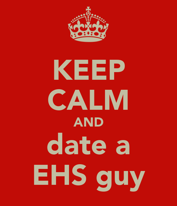 KEEP CALM AND date a EHS guy