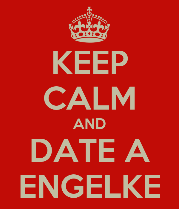 KEEP CALM AND DATE A ENGELKE