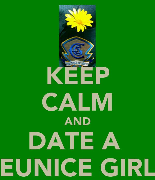 KEEP CALM AND DATE A  EUNICE GIRL