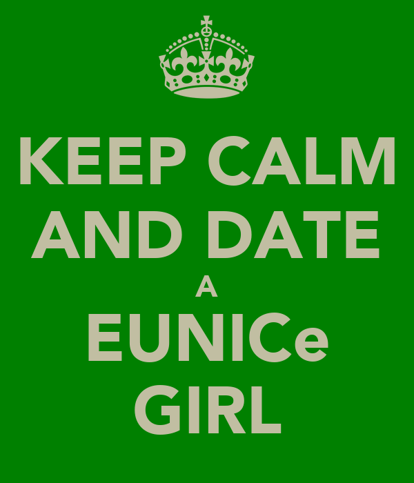 KEEP CALM AND DATE A EUNICe GIRL