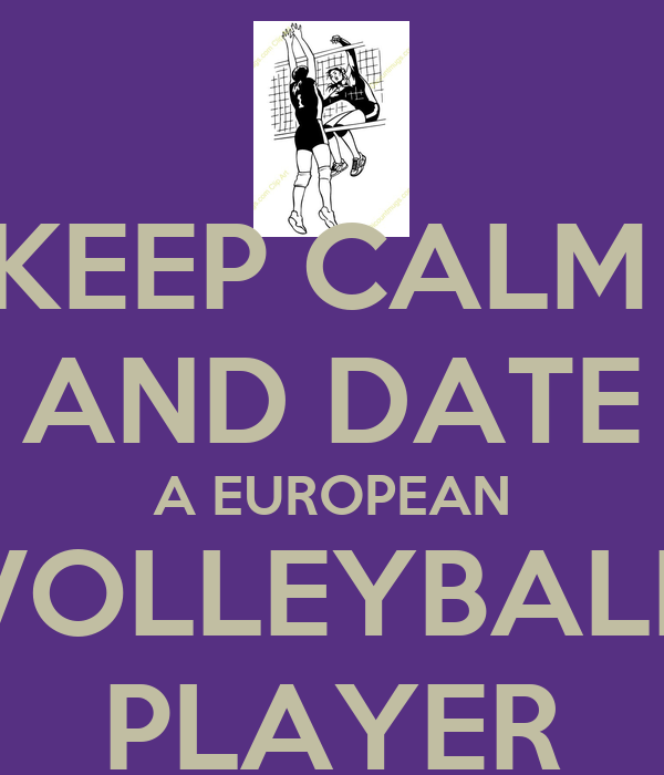 KEEP CALM  AND DATE A EUROPEAN VOLLEYBALL PLAYER