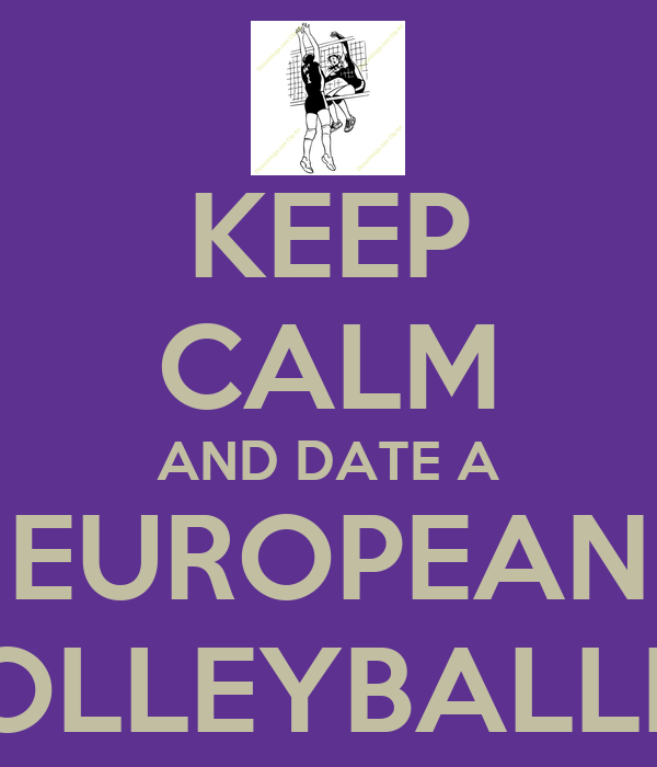 KEEP CALM AND DATE A EUROPEAN VOLLEYBALLER