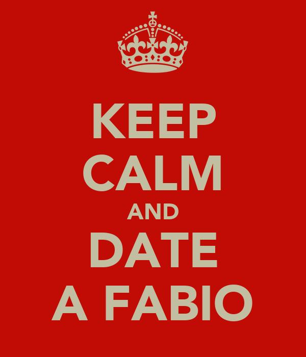 KEEP CALM AND DATE A FABIO