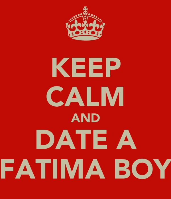 KEEP CALM AND DATE A FATIMA BOY