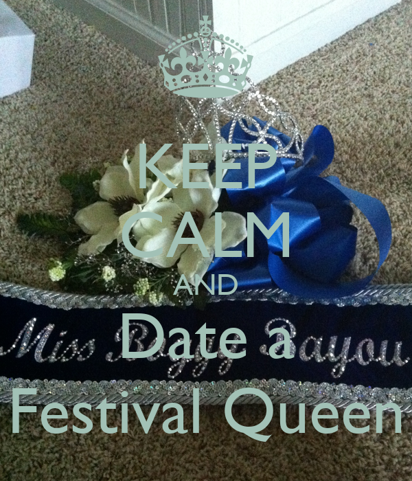 KEEP CALM AND Date a Festival Queen