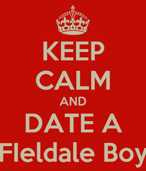 KEEP CALM AND DATE A FIeldale Boy