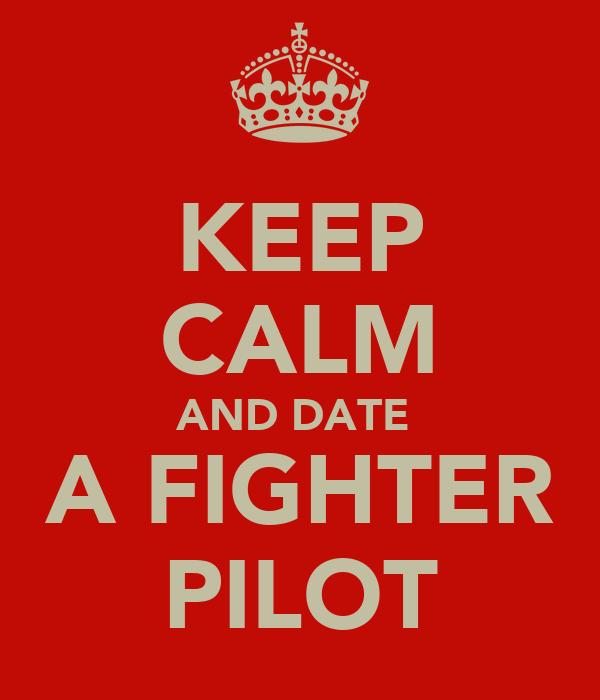 KEEP CALM AND DATE  A FIGHTER PILOT