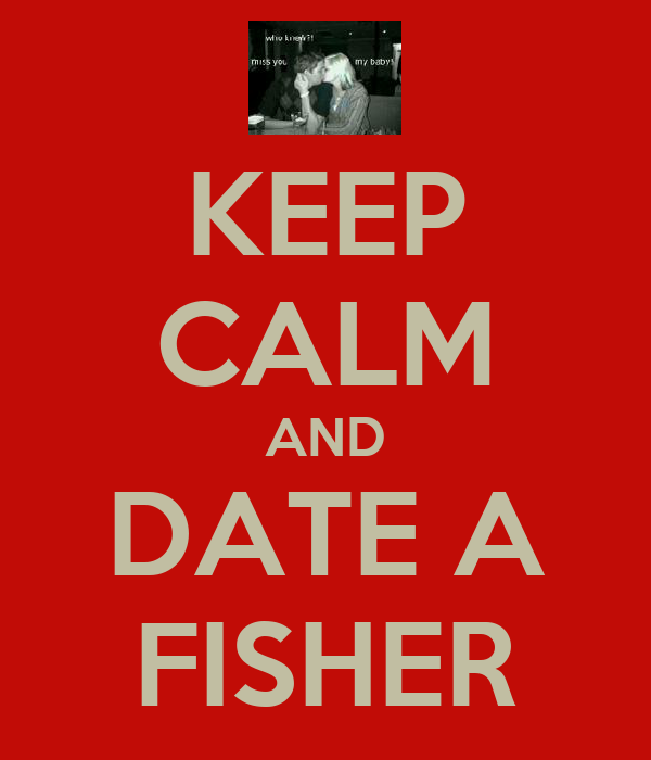 KEEP CALM AND DATE A FISHER