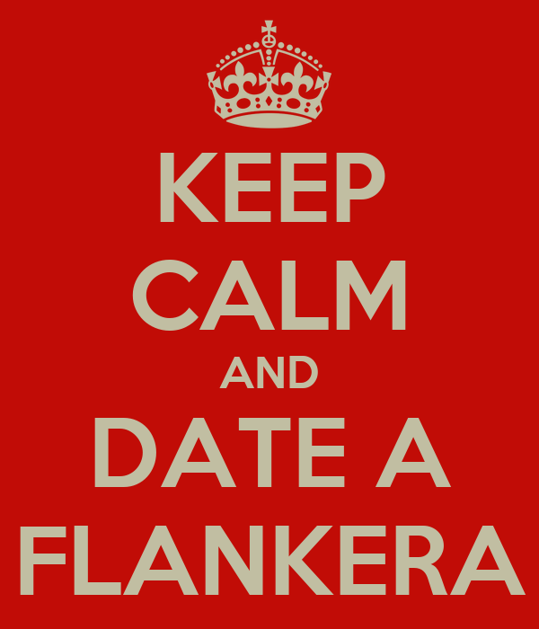 KEEP CALM AND DATE A FLANKERA