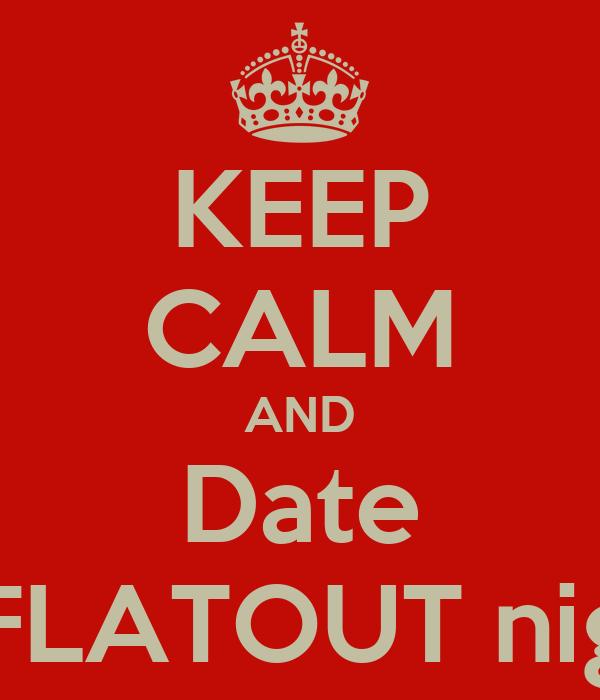 KEEP CALM AND Date A FLATOUT nigga