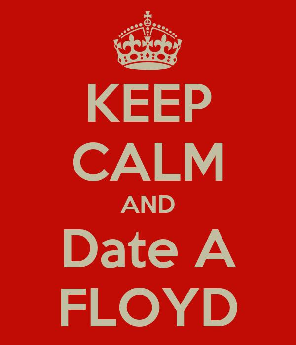 KEEP CALM AND Date A FLOYD