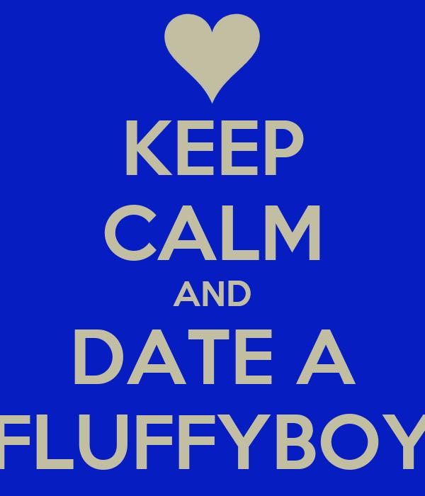 KEEP CALM AND DATE A FLUFFYBOY