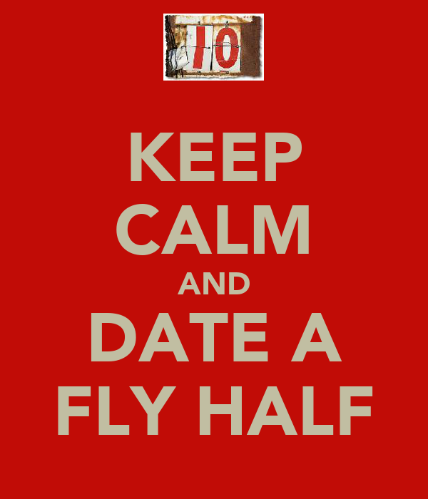 KEEP CALM AND DATE A FLY HALF