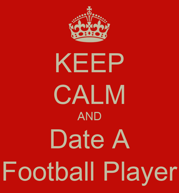 KEEP CALM AND Date A Football Player Poster | Hannah ...