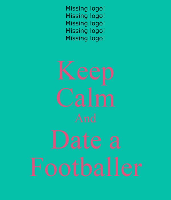 Keep Calm And Date a Footballer