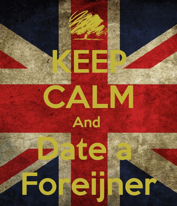 KEEP CALM And  Date a  Foreijner