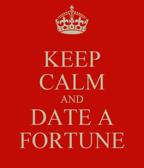 KEEP CALM AND DATE A FORTUNE