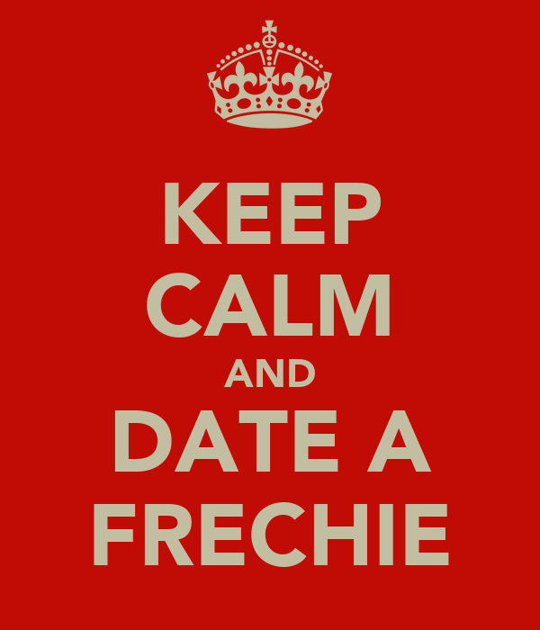 KEEP CALM AND DATE A FRECHIE