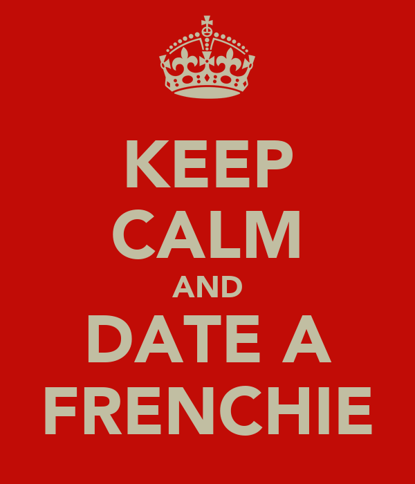 KEEP CALM AND DATE A FRENCHIE