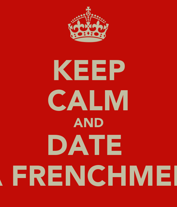 KEEP CALM AND DATE  A FRENCHMEN