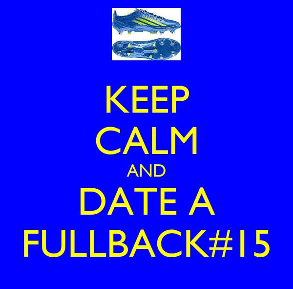 KEEP CALM AND DATE A FULLBACK#15