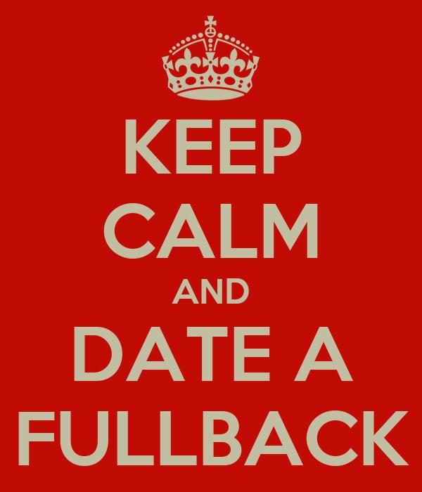 KEEP CALM AND DATE A FULLBACK