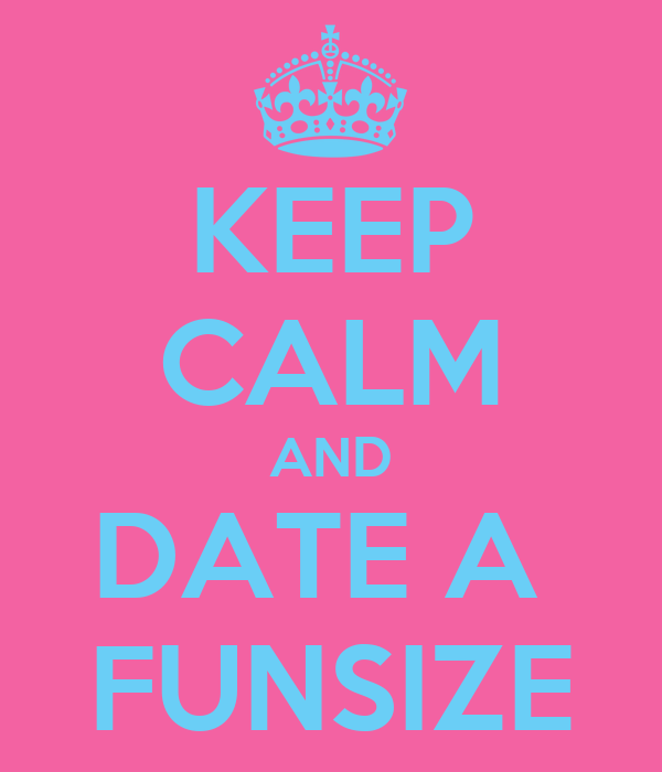 KEEP CALM AND DATE A  FUNSIZE