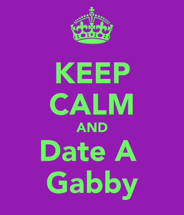 KEEP CALM AND Date A  Gabby