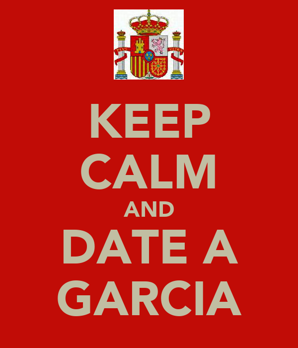 KEEP CALM AND DATE A GARCIA