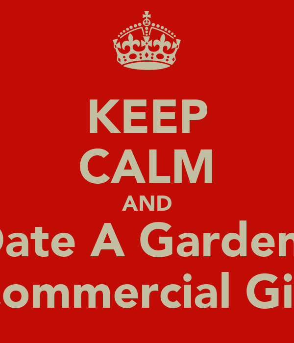 KEEP CALM AND Date A Gardens Commercial Girl