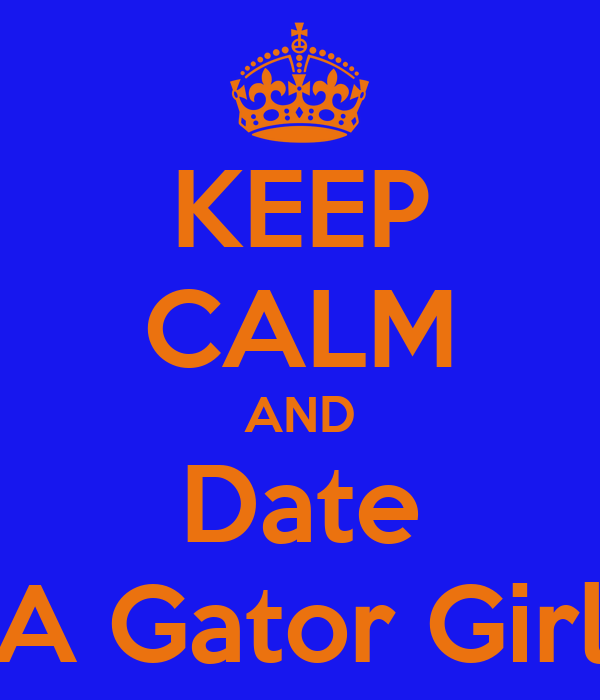 KEEP CALM AND Date A Gator Girl