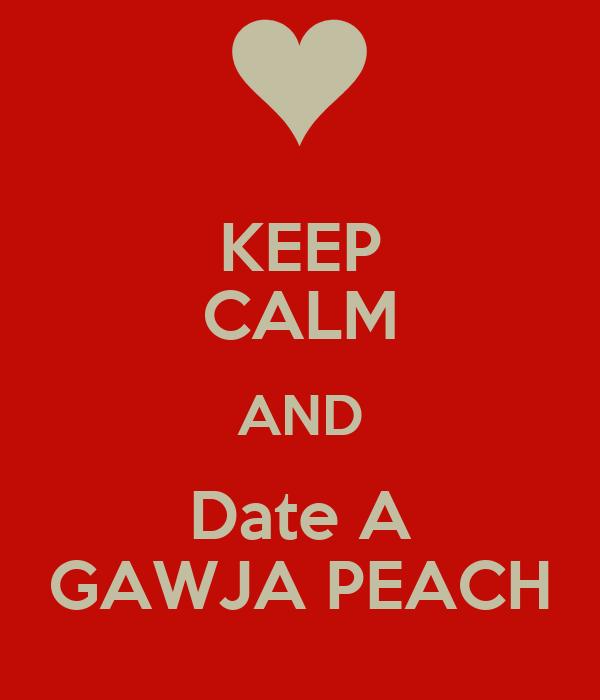 KEEP CALM AND Date A GAWJA PEACH