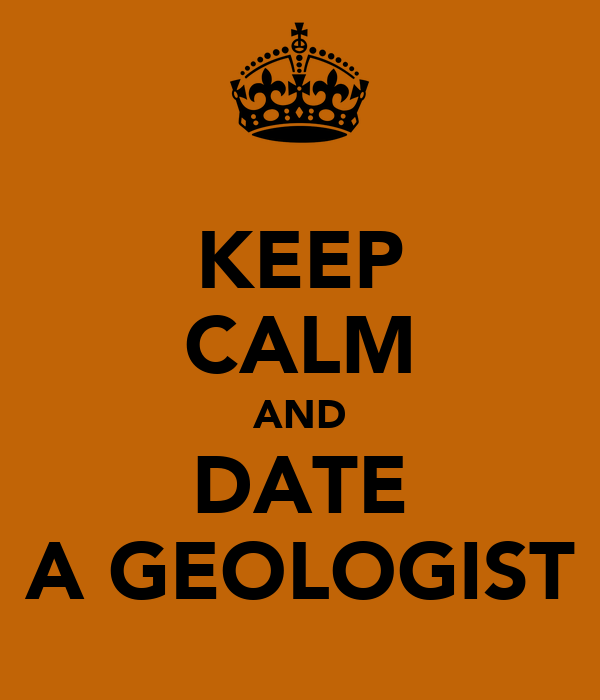 KEEP CALM AND DATE A GEOLOGIST